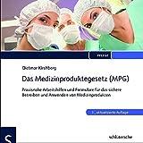 Das Medizinproduktegesetz (MPG), 1 CD-ROM Praxisnahe Arbeitshilfen und Formulare für das sichere Betreiben und Anwenden von Medizinprodukten. Für Windows 98/2000/NT/XP