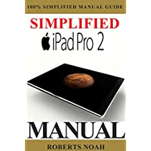 Simplified Apple iPad Pro Manual: Understanding and maximizing the full functionality of your iPad Pro Tablets - ipad pro for dummies book 100% made simple user guide