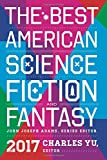 The Best American Science Fiction and Fantasy 2017 (The Best American Series ®)