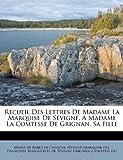 Recueil des Lettres de Madame la Marquise de Sévigné, a Madame la Comtesse de Grignan, Sa Fille, , 1173060898