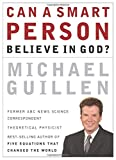 Can a Smart Person Believe in God?, Michael Guillen, 0785260242