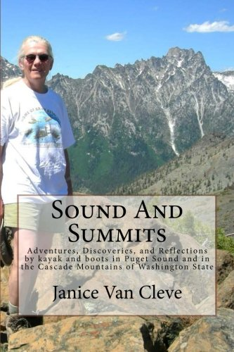 Sound And Summits: Adventures, Discoveries, and Reflections by kayak and boots in Puget Sound and in the Cascade Mountains of Washington State