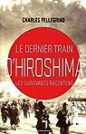 Le dernier train d'Hiroshima, les survivants racontent par Pellegrino