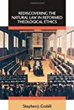 Rediscovering the Natural Law in Reformed Theological Ethics, Stephen J. Grabill, 0802863132