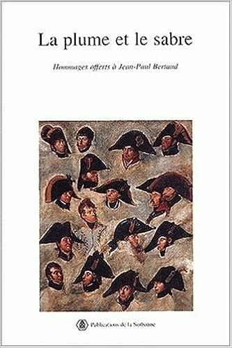Télécharger en ligne La plume et le sabre. Mélanges en l'honneur de Jean-Paul Bertaud pdf, epub