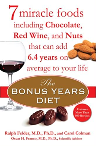 The Bonus Years Diet: 7 Miracle Foods Including Chocolate, Red Wine, and Nuts That Can Add 6.4 Yearson Average to Your Life: 7 Miracle Foods That Could Help ...