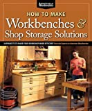 How to Make Workbenches & Shop Storage Solutions: 28 Projects to Make Your Workshop More Efficient from the Experts at American Woodworker (Fox Chapel Publishing) Torsion Boxes, Outfeed Tables, More