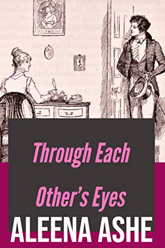 Through Each Other's Eyes: A Pride and Prejudice Variation