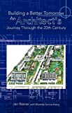 Building a Better Tomorrow an Architect's Journey Through the 20th Century, Jan Reiner With Rhonda Sonnenberg, 1425704468