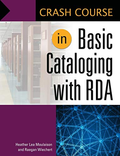 Crash Course in Basic Cataloging with RDA por Heather Lea Moulaison