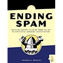 Ending Spam: Bayesian Content Filtering and the Art of Statistical Language Classification