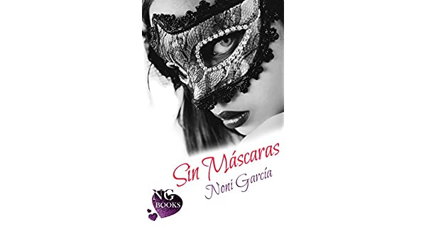 Sin Máscaras: Relato (Spanish Edition) - Kindle edition by Noni García. Literature & Fiction Kindle eBooks @ Amazon.com.