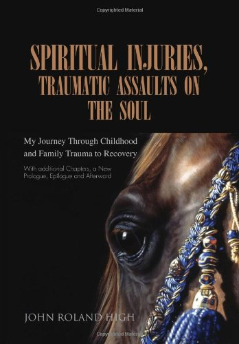 Spiritual Injuries, Traumatic Assaults on the Soul: My Journey Through Childhood and Family Trauma to Recovery