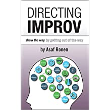Directing Improv: Show the Way By Getting Out of the Way (English Edition)