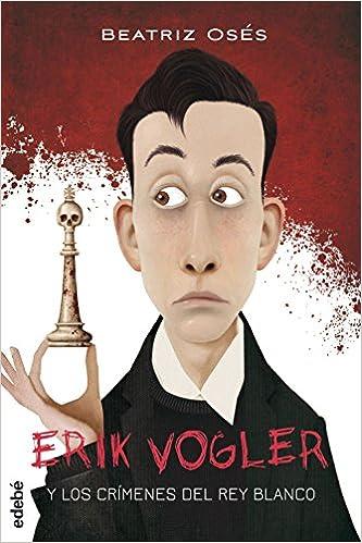 ERIK VOGLER 1: LOS CRÍMENES DEL REY BLANCO Eric Vogler: Amazon.es: Beatriz Oses García, Iban Barrenetxea Bahamonde: Libros