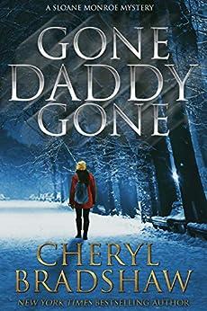 Gone Daddy Gone (Sloane Monroe Book 7) by [Bradshaw, Cheryl]