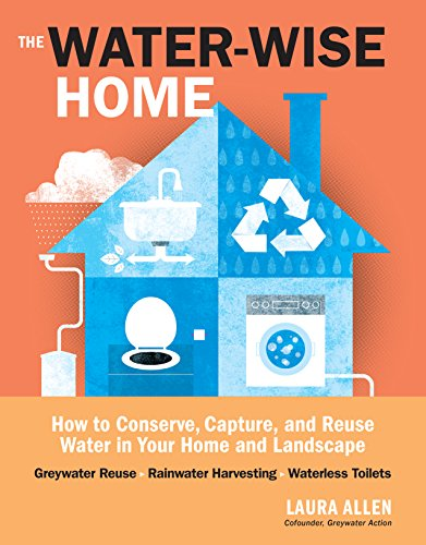 (The Water-Wise Home: How to Conserve, Capture, and Reuse Water in Your Home and Landscape)