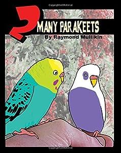 2 Many Parakeets by Raymond Mullikin (2009-04-08)