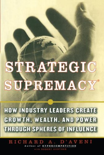 Strategic Supremacy: How Industry Leaders Create Growth, Wealth, and Power through Spheres of Influence PDF