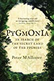Pygmonia : In Search of the Secret Land of the Pygmies, McAllister, Peter, 0702236918