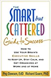 img - for The Smart but Scattered Guide to Success: How to Use Your Brain's Executive Skills to Keep Up, Stay Calm, and Get Organized at Work and at Home by Peg Dawson EdD (2016-01-16) book / textbook / text book