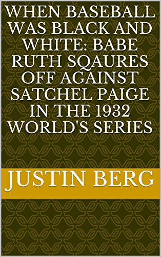 (When Baseball Was Black And White: Babe Ruth Sqaures Off Against Satchel Paige In The 1932 World's Series)