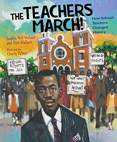 Book Cover: The Teachers March!: How Selma's Teachers Changed History