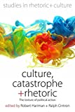 img - for Culture, Catastrophe, and Rhetoric: The Texture of Political Action (Studies in Rhetoric and Culture) book / textbook / text book