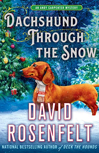 Dachshund Through the Snow: An Andy Carpenter Mystery (An Andy Carpenter Novel Book 20) by [Rosenfelt, David]