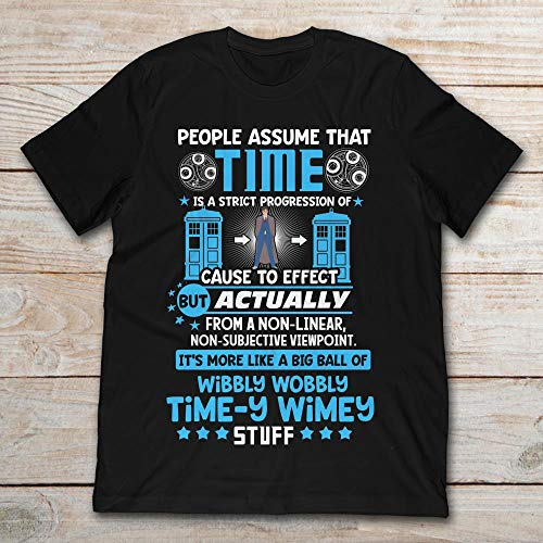 People Assume That Time Is A Strict Progression Of Cause To Effect But Acctually It's More Like A Big Ball Of Wibbly Wobbly Timey Wimey Stuff.