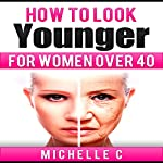 How to Look Younger for Women over 40 | Michelle C