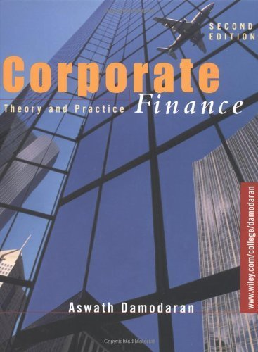 Corporate Finance: Theory and Practice (Wiley Series in Finance) 2nd (second) Edition by Damodaran, Aswath published by Wiley (2001) pdf