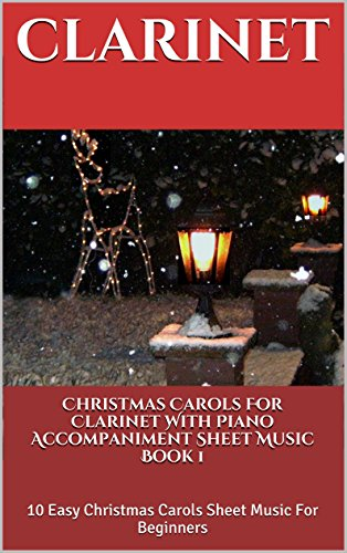 Christmas Carols For Clarinet With Piano Accompaniment Sheet Music Book 1: 10 Easy Christmas Carols for Beginners (Away In A Manger Piano Sheet Music)