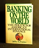 Banking on the World, Jeffrey Frieden, 0060158220