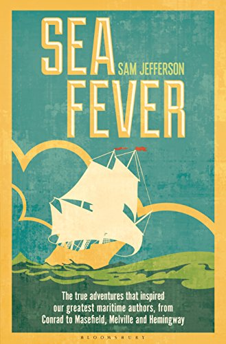 Sea Fever: The True Adventures that Inspired our Greatest Maritime Authors, from Conrad to Masefield, Melville and Hemingway by [Jefferson, Sam]