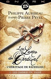 Les Lames du Cardinal - L'héritage de Richelieu, tome 1 : Les Ombres du passé par Philippe Auribeau