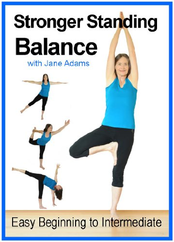 Improve Balance with Yoga for Beginners - Stronger Standing Yoga Balance: 7 Practices From Easy Balance Exercises to Classic Yoga Balances by Jane Adams Yoga for Beginners