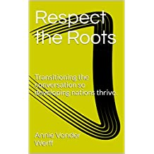Respect the Roots: Transitioning the conversation so developing nations thrive.