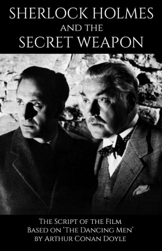 Sherlock Holmes and the Secret Weapon: the Screenplay of the film