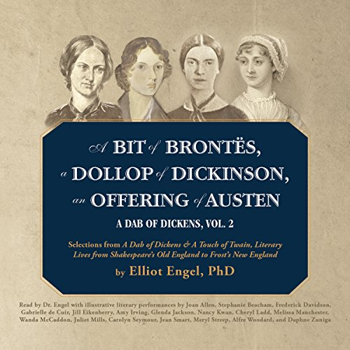 A Bit of Brontes, A Dollop of Dickinson, An Offering of Austen: A Dab of Dickens, Vol. 2; Selections from 'A Dab of Dickens & a Touch of Twain, ... Old England to Frost's New England'