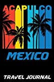 Acapulco Mexico Travel Journal: Vacation Diary with Summer Themed Stationary (6 x 9)