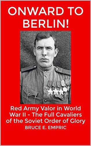 (Onward to Berlin!: Red Army Valor in World War II - The Full Cavaliers of the Soviet Order of Glory)