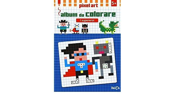 I supereroi. Album da colorare. Pixel art. Ediz. illustrata ...