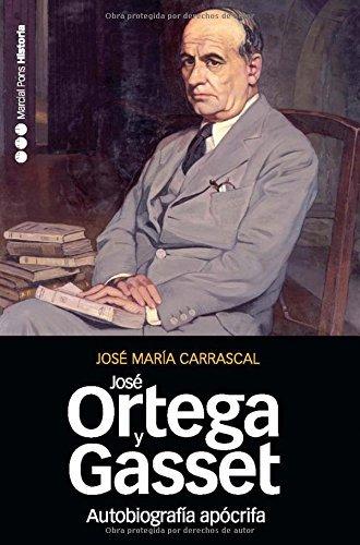 Autobiografía Apócrifa De José Ortega Y Gasset Un Retrato Intelectual Memorias Y Biografías Nº 29 Spanish Edition