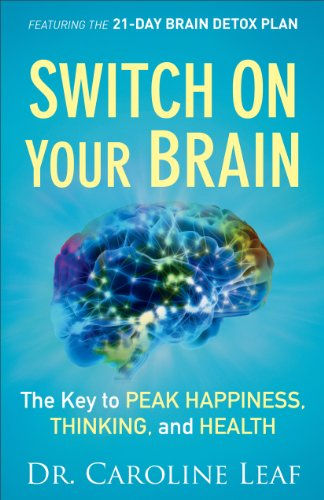 Switch On Your Brain: The Key to Peak Happiness, Thinking, and Health by [Leaf, Dr. Caroline]