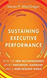 Sustaining Executive Performance: How the New Self-Management Drives Innovation, Leadership, and a More Resilient World by Steven P. MacGregor (2015-01-01)