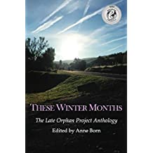 These Winter Months: The Late Orphan Project Anthology