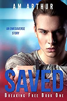 Saved: Breaking Free #1: An Omegaverse Story by [Arthur, A.M.]