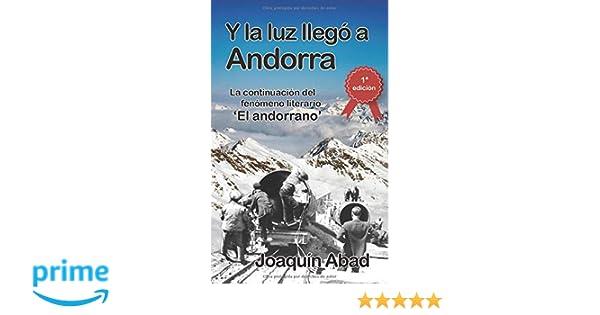 Y la luz llegó a Andorra: De cómo Andrés Pérez, un cantero almeriense, llegó al Principado para trabajar en la construcción de la hidroeléctrica y se ...