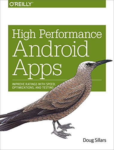 High Performance Android Apps: Improve Ratings with Speed, Optimizations, and Testing by O Reilly Media